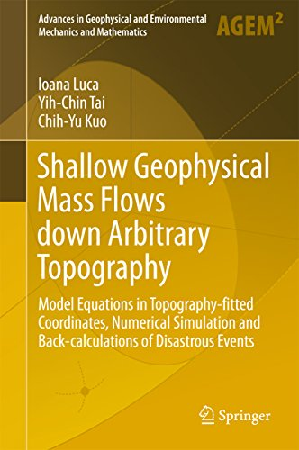 Shallow Geophysical Mass Flows down Arbitrary Topography: Model Equations in Topography-fitted Coordinates, Numerical Simulation and Back-calculations ... Environmental Mechanics and Mathematics)