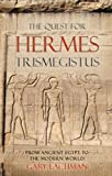 quest for egypt - The Quest For Hermes Trismegistus: From Ancient Egypt to the Modern World