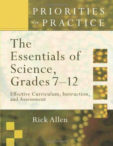 The Essentials of Science, Grades 7–12: Effective Curriculum, Instruction, and Assessment (Priorities in Practice seri