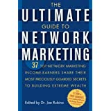 The Ultimate Guide to Network Marketing: 37 Top Network Marketing Income-Earners Share Their Most Preciously-Guarded...