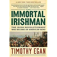 The Immortal Irishman: The Irish Revolutionary Who Became an American Hero