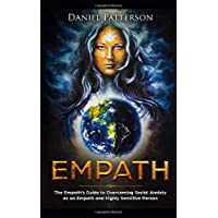 Empath: The Empath's Guide to Overcoming Social Anxiety as an Empath and Highly Sensitive Person