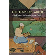 The Persianate World: The Frontiers of a Eurasian Lingua Franca