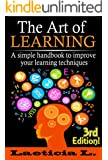 The Art of Learning: A Simple Handbook to Improve your Learning Techniques (Learning, Studying, Self-discipline, personal skills, How to learn, Education, Understand)
