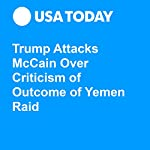 Trump Attacks McCain Over Criticism of Outcome of Yemen Raid | Eliza Collins