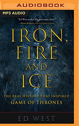 Iron, Fire and Ice: The Real History That Inspired Game of Thrones por Ed West