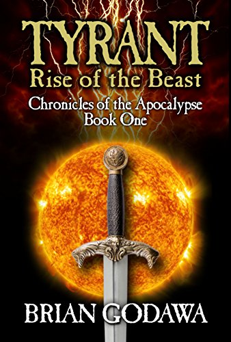 Tyrant: Rise of the Beast (Chronicles of the Apocalypse Book 1) by [Godawa, Brian]