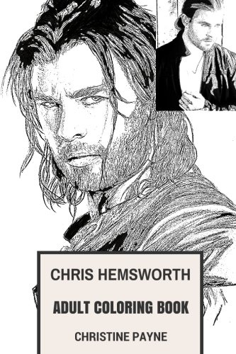 Chris Hemsworth Adult Coloring Book  Marvels Thor And Star Trek Star  Sex Symbol And Australian Stud Inspired Adult Coloring Book  Chris Hemsworth Books