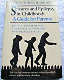 Seizures and Epilepsy in Childhood : A Guide for Parents, Freeman, John M. and Vining, Eileen P., 080184049X
