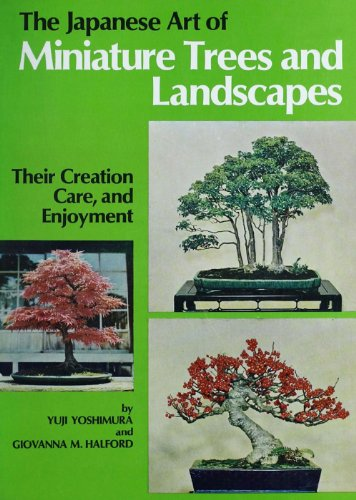 Japanese Art of Miniature Trees and Landscapes: Their Creation, Care, and Enjoyment
