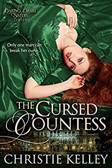 The Cursed Countess (The Daring Drake Sisters Book 1) by [Kelley, Christie]