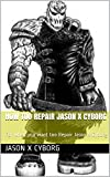 How too Repair Jason X Cyborg: For when you want too Repair Jason X Cyborg