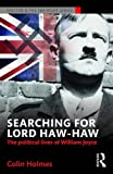 """Colin Holmes, """"Searching for Lord Haw-Haw: The Political Lives of William Joyce"""" (Routledge, 2016)"""