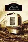 Laramie Railroads, Lawrence Ostresh and Jerry Hansen, 1467130834
