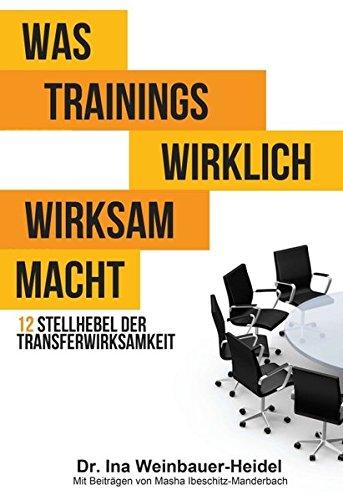 Was Trainings wirklich wirksam macht: 12 Stellhebel der Transferwirksamkeit Gebundenes Buch – 14. Dezember 2016 Ina Weinbauer-Heidel Masha Ibeschitz-Manderbach tredition 3734583306
