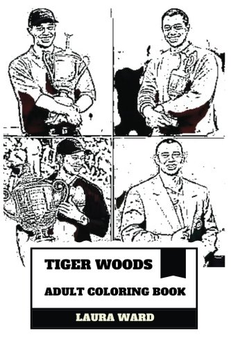 Search : Tiger Woods Adult Coloring Book: Most Sucessful Golfer of All Time and Highest Paid Athlete, World Record Breaker and Proud African American Inspired Adult Coloring Book