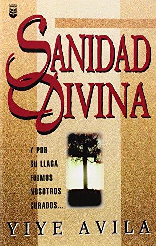 Sanidad Divina: Divine Healing (Spanish Edition) [Yiye Avila] (Tapa Blanda)