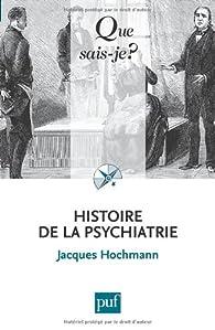 Histoire de la psychiatrie par Jacques Hochmann
