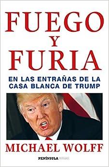 Fuego Y Furia: En Las Entrañas De La Casa Blanca De Trump por Julio Hermoso Oliveras