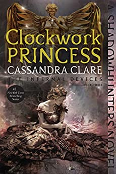 Clockwork Princess (The Infernal Devices Book 3) by [Clare, Cassandra]