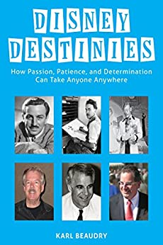 Disney Destinies: How Passion, Patience, and Determination Can Take Anyone Anywhere by [Beaudry, Karl]