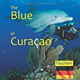The Blue of Curacao: Tauchen