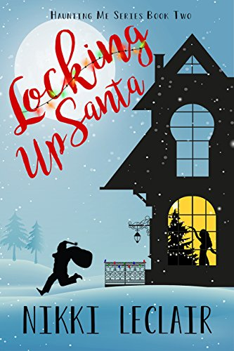 Locking Up Santa (Haunting Me Series Book 2) by [LeClair, Nikki]