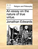 An Essay on the Nature of True Virtue, Jonathan Edwards, 1170638317