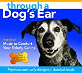 Through a Dog's Ear: Music to Comfort Your Elderly Canine, Volume 1