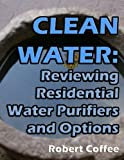 water purifiers reviews Clean Water: Reviewing Residential Water Purifiers and Options