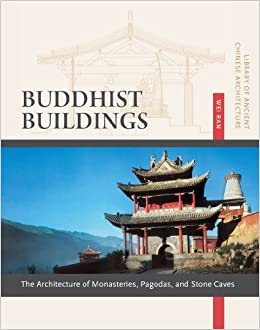 Buddhist Buildings: The Architecture of Monasteries, Pagodas, and Stone Caves (Library of Ancient Chinese Architecture)