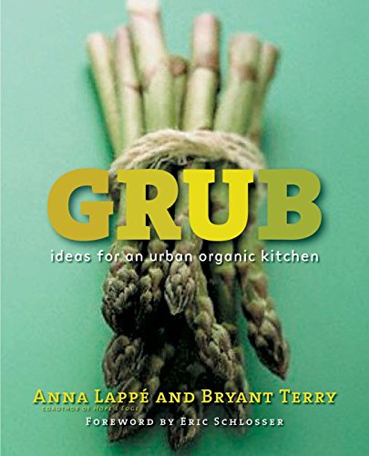 Grub: Ideas for an Urban Organic Kitchen by Anna Lappe, Bryant Terry