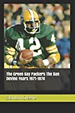 The Green Bay Packers The Dan Devine Years 1971-1974