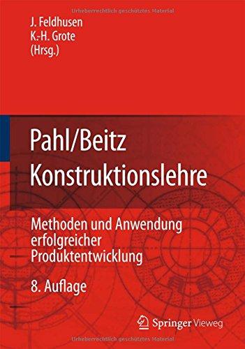 Pahl/Beitz Konstruktionslehre: Methoden und Anwendung erfolgreicher Produktentwicklung