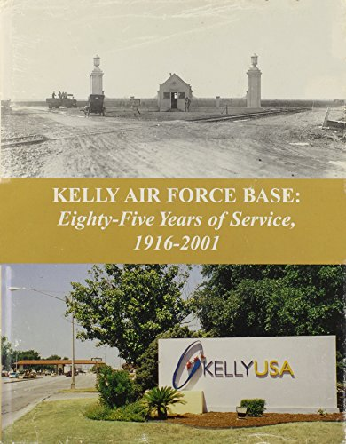 Kelly Air Force Base: Eighty-five Years of Service, 1916-2001
