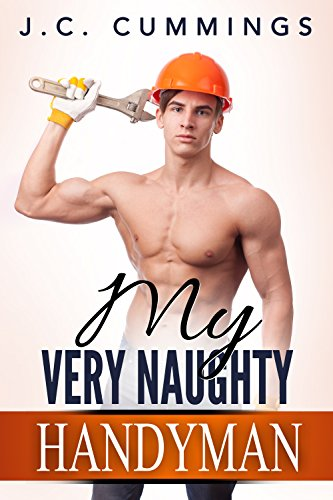 Book: My Very Naughty Handyman (Naughty Men at Work Book 3) by J.C. Cummings