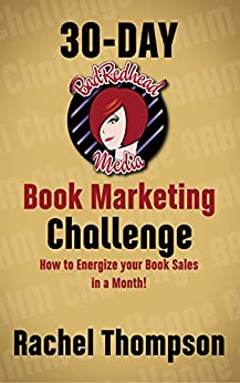 BadRedhead Media 30-Day Book Marketing Challenge: How to energize your book sales in a month by [Thompson, Rachel]