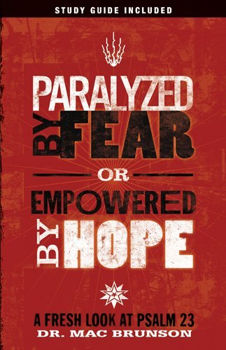 Paralyzed by Fear or Empowered by Hope: A Fresh Look at Psalm 23 by Mac Brunson (June 03,2010)