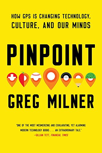 Pinpoint: How GPS is Changing Technology, Culture, and Our Minds from NORTON