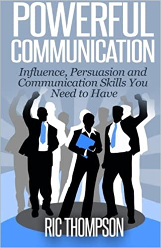 Descargar Powerful Communication: Influence, Persuasion And Communication Skills You Need To Have Epub Gratis