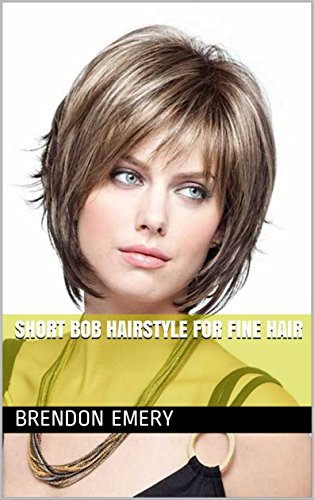 Short Bob Hairstyle For Fine Hair Kindle Edition By Brendon Emery