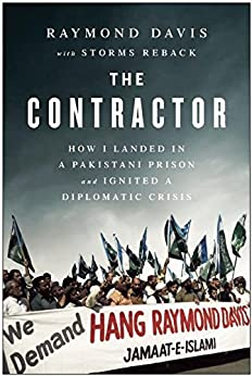 The Contractor: How I Landed in a Pakistani Prison and Ignited a Diplomatic Crisis by [Davis, Raymond, Storms Reback]