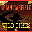 Wild Times Audiobook by Brian Garfield Narrated by Joe Barrett