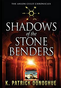 Shadows of the Stone Benders (The Anlon Cully Chronicles Book 1) by [Donoghue, K Patrick]