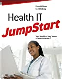 img - for Health IT JumpStart: The Best First Step Toward an IT Career in Health Information Technology by Wilson, Patrick Published by Sybex 1st (first) edition (2011) Paperback book / textbook / text book