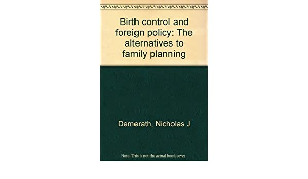 Birth Control And Foreign Policy The Alternatives To Family Planning Nicholas J Demerath 9780060416164 Amazon Com Books