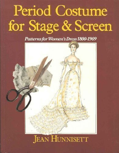 Period Drama Costume Patterns (Period Costume for Stage and Screen: Patterns for Women's Dress 1800-1909 by Jean Hunnisett (1989-04-03))