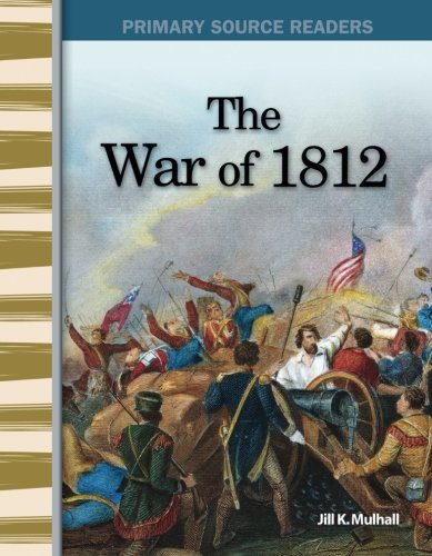 The War of 1812: Expanding & Preserving the Union (Primary Source Readers)