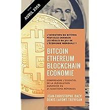 Bitcoin, Ethereum et Blockchain Economie: Comprendre l'essentiel de la (r)évolution annoncée en 25 Questions-Réponses (French Edition)