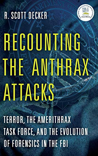 Recounting the Anthrax Attacks: Terror, the Amerithrax Task Force, and the Evolution of Forensics in the FBI ()